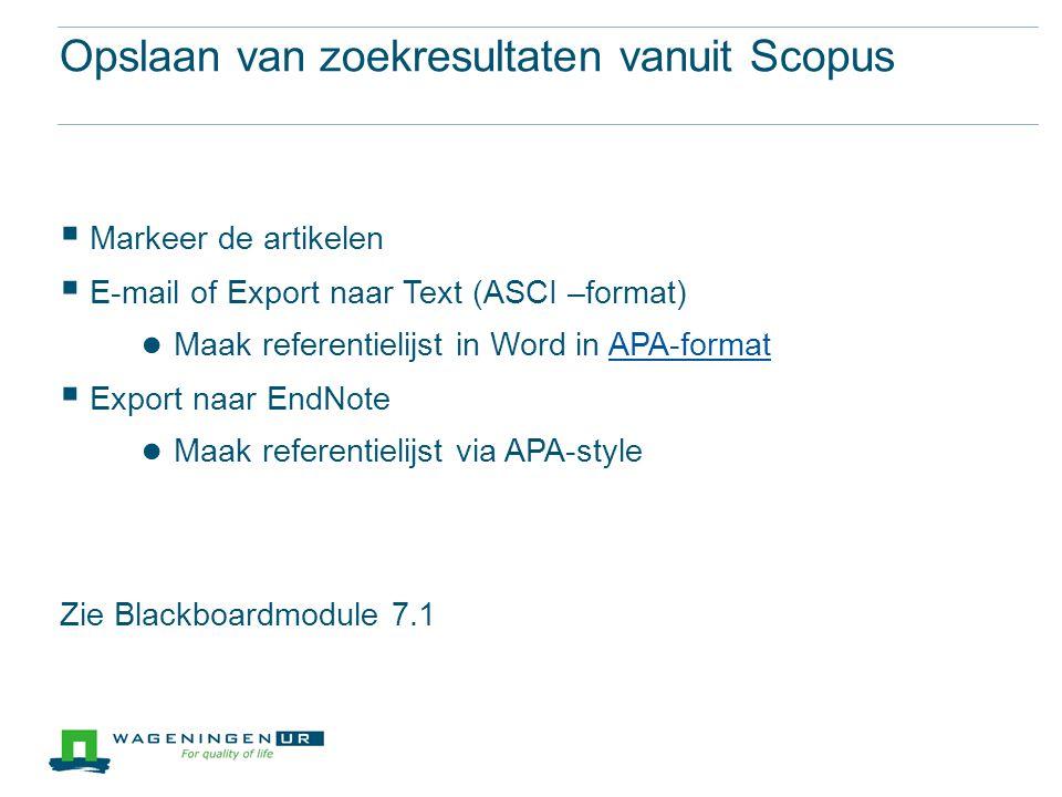 Opslaan van zoekresultaten vanuit Scopus  Markeer de artikelen  E-mail of Export naar Text (ASCI –format) ● Maak referentielijst in Word in APA-form