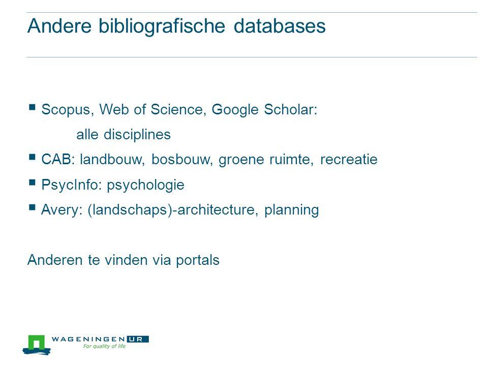 Andere bibliografische databases  Scopus, Web of Science, Google Scholar: alle disciplines  CAB: landbouw, bosbouw, groene ruimte, recreatie  PsycI