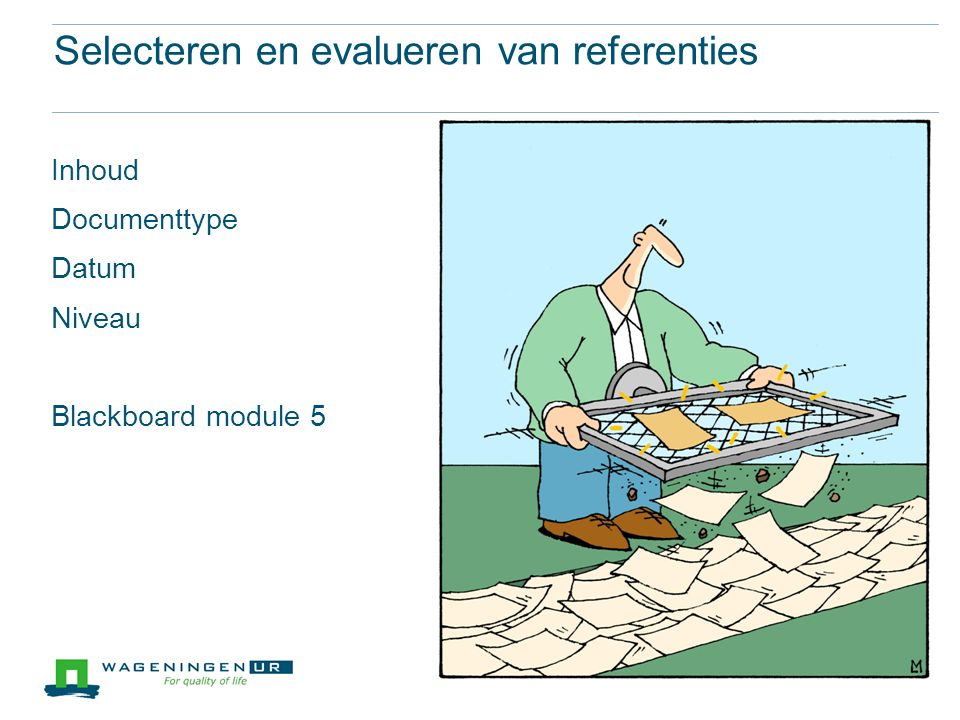 Selecteren en evalueren van referenties Inhoud Documenttype Datum Niveau Blackboard module 5