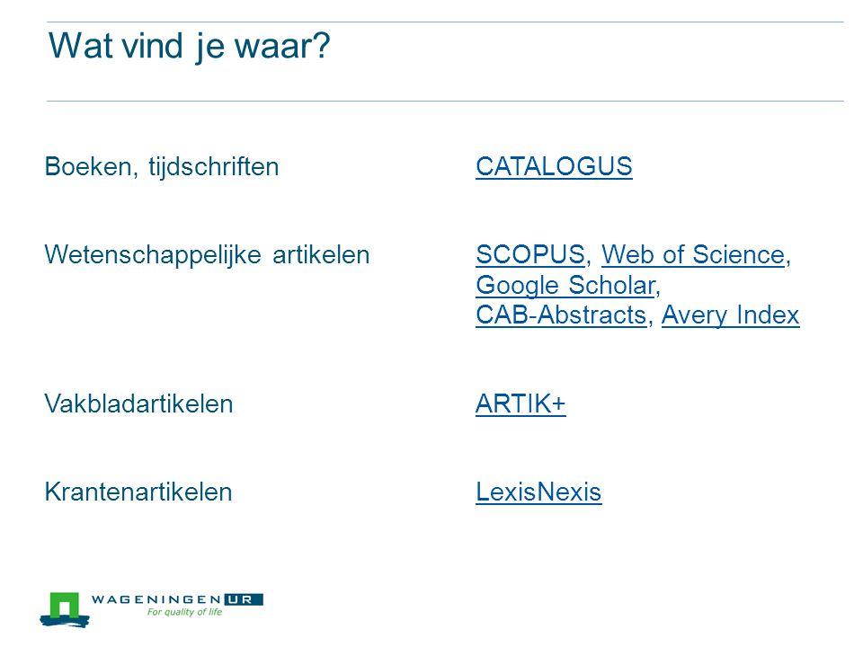 Wat vind je waar? Boeken, tijdschriftenCATALOGUSCATALOGUS Wetenschappelijke artikelen SCOPUS, Web of Science, Google Scholar, CAB-Abstracts, Avery Ind