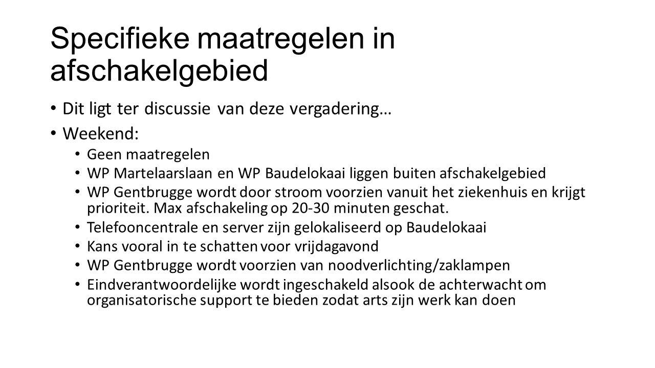Specifieke maatregelen in afschakelgebied Dit ligt ter discussie van deze vergadering… Weekend: Geen maatregelen WP Martelaarslaan en WP Baudelokaai liggen buiten afschakelgebied WP Gentbrugge wordt door stroom voorzien vanuit het ziekenhuis en krijgt prioriteit.