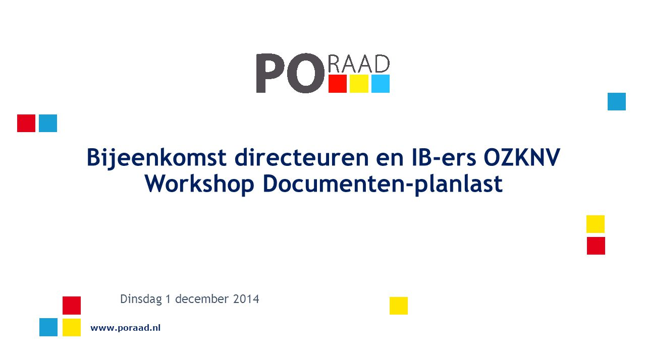 Bijeenkomst directeuren en IB-ers OZKNV Workshop Documenten-planlast www.poraad.nl Dinsdag 1 december 2014