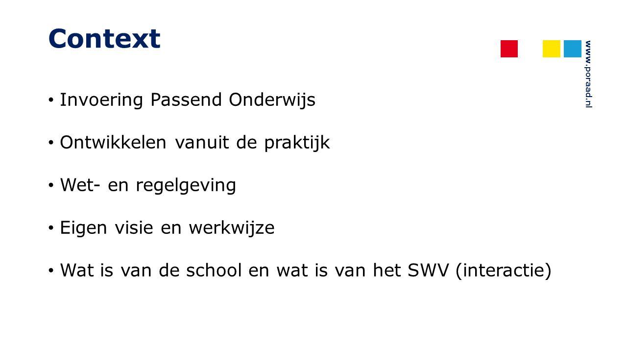 www.poraad.nl Context Invoering Passend Onderwijs Ontwikkelen vanuit de praktijk Wet- en regelgeving Eigen visie en werkwijze Wat is van de school en