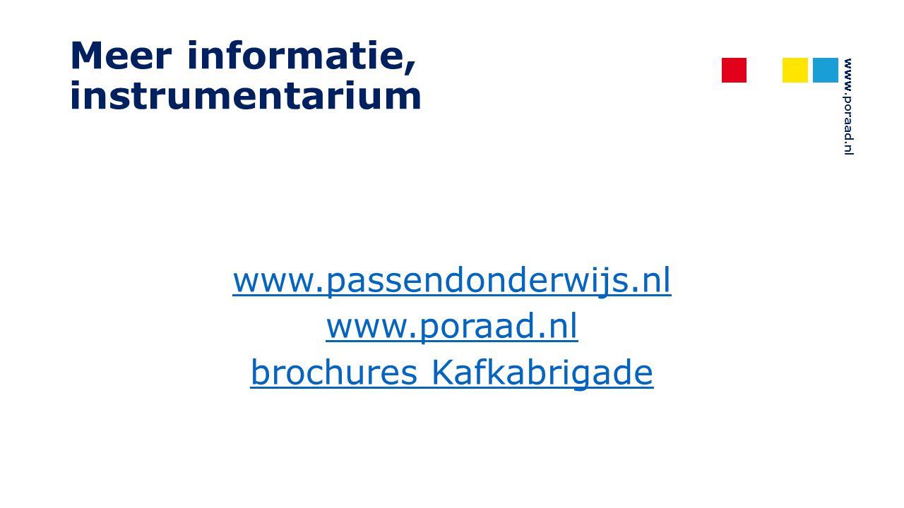 www.poraad.nl Meer informatie, instrumentarium www.passendonderwijs.nl www.poraad.nl brochures Kafkabrigade
