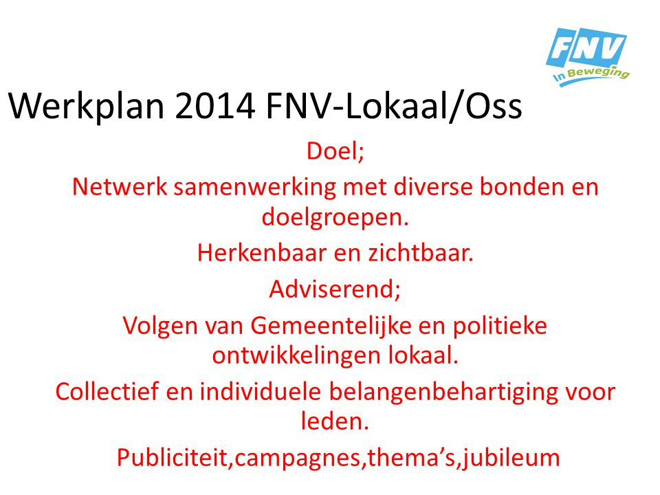 FNV-Lokaal/Oss Dagelijks bestuur 6 Werkgroepen; Belastingservice Gemeentelijk beleid Schoolvoorlichter Publiciteit Media Sociaal spreekuur Ouderenbeleid