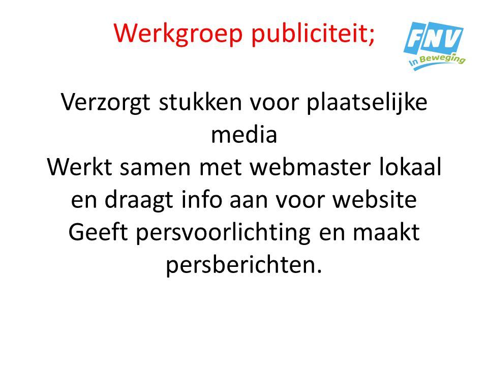 Werkgroep publiciteit; Verzorgt stukken voor plaatselijke media Werkt samen met webmaster lokaal en draagt info aan voor website Geeft persvoorlichtin