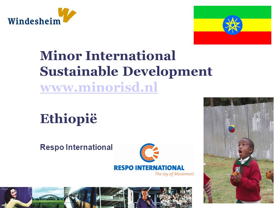 Minor International Sustainable Development www.minorisd.nl Ethiopië www.minorisd.nl Respo International