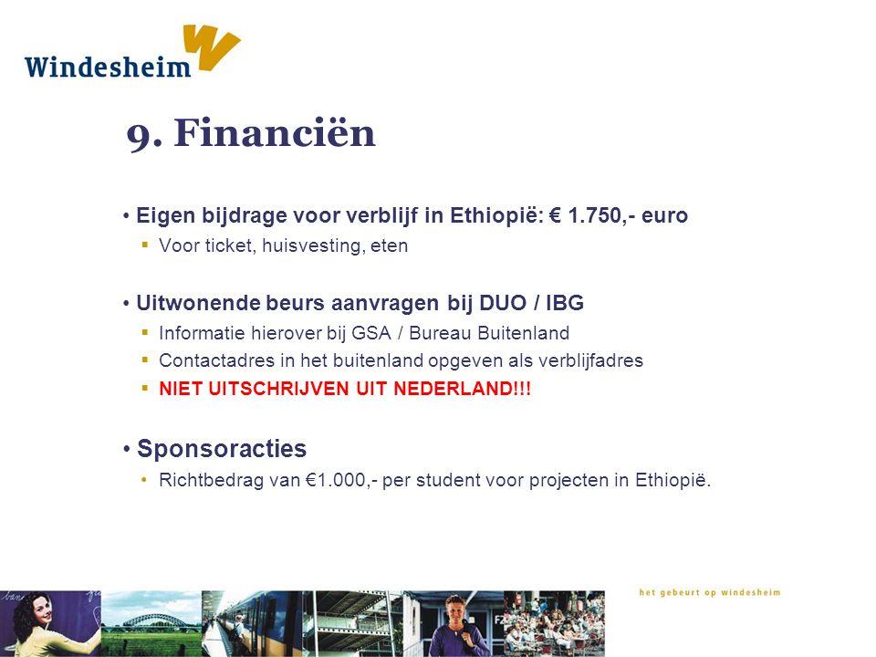 9. Financiën Eigen bijdrage voor verblijf in Ethiopië: € 1.750,- euro  Voor ticket, huisvesting, eten Uitwonende beurs aanvragen bij DUO / IBG  Info