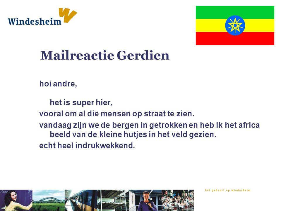 Mailreactie Gerdien hoi andre, het is super hier, vooral om al die mensen op straat te zien. vandaag zijn we de bergen in getrokken en heb ik het afri