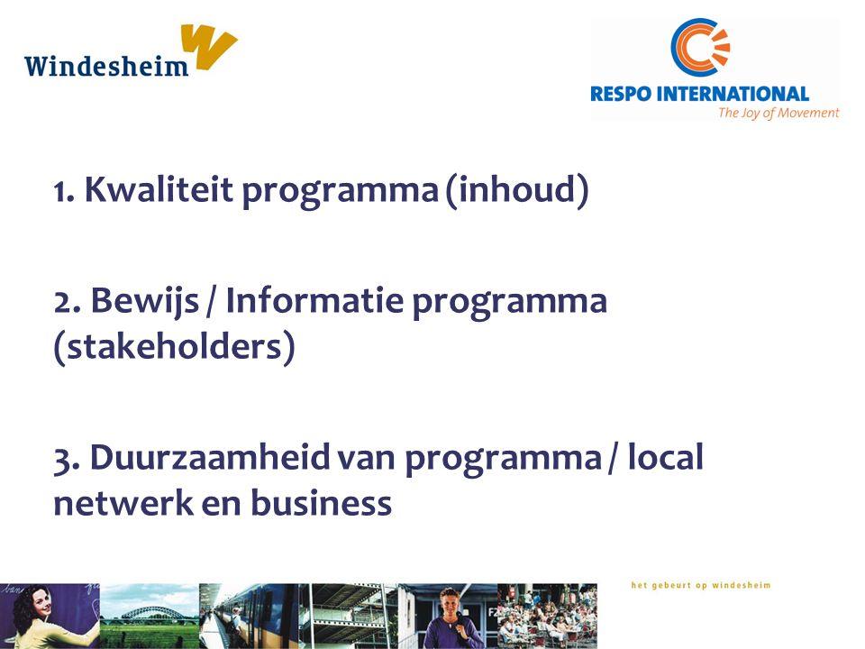 1. Kwaliteit programma (inhoud) 2. Bewijs / Informatie programma (stakeholders) 3. Duurzaamheid van programma / local netwerk en business