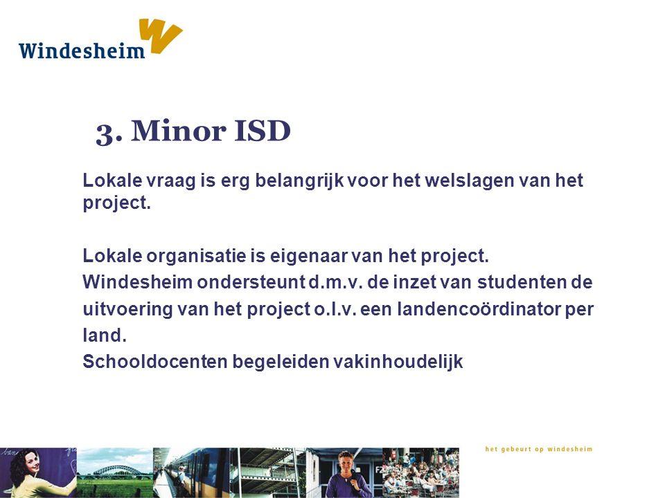 3. Minor ISD Lokale vraag is erg belangrijk voor het welslagen van het project. Lokale organisatie is eigenaar van het project. Windesheim ondersteunt