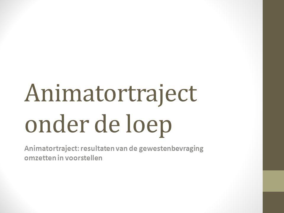 Animatortraject onder de loep Animatortraject: resultaten van de gewestenbevraging omzetten in voorstellen