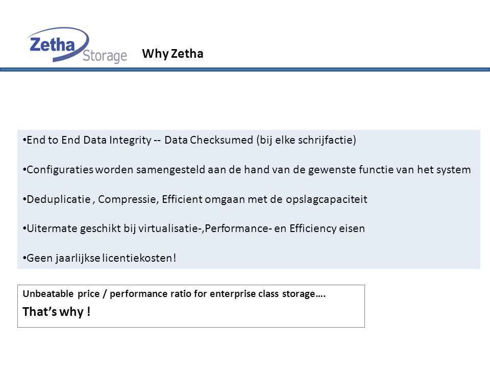 Why Zetha Unbeatable price / performance ratio for enterprise class storage….