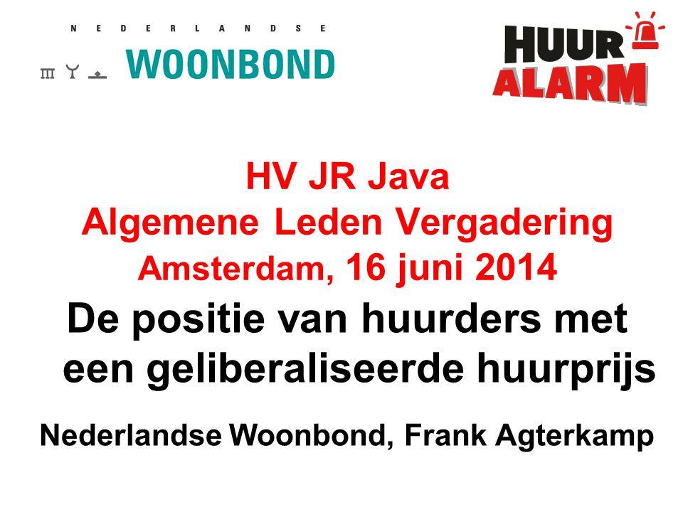 HV JR Java Algemene Leden Vergadering Amsterdam, 16 juni 2014 De positie van huurders met een geliberaliseerde huurprijs Nederlandse Woonbond, Frank Agterkamp