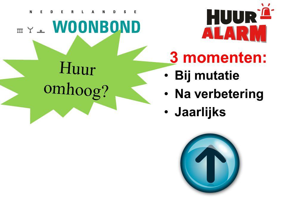 3 momenten: Bij mutatie Na verbetering Jaarlijks Huur omhoog