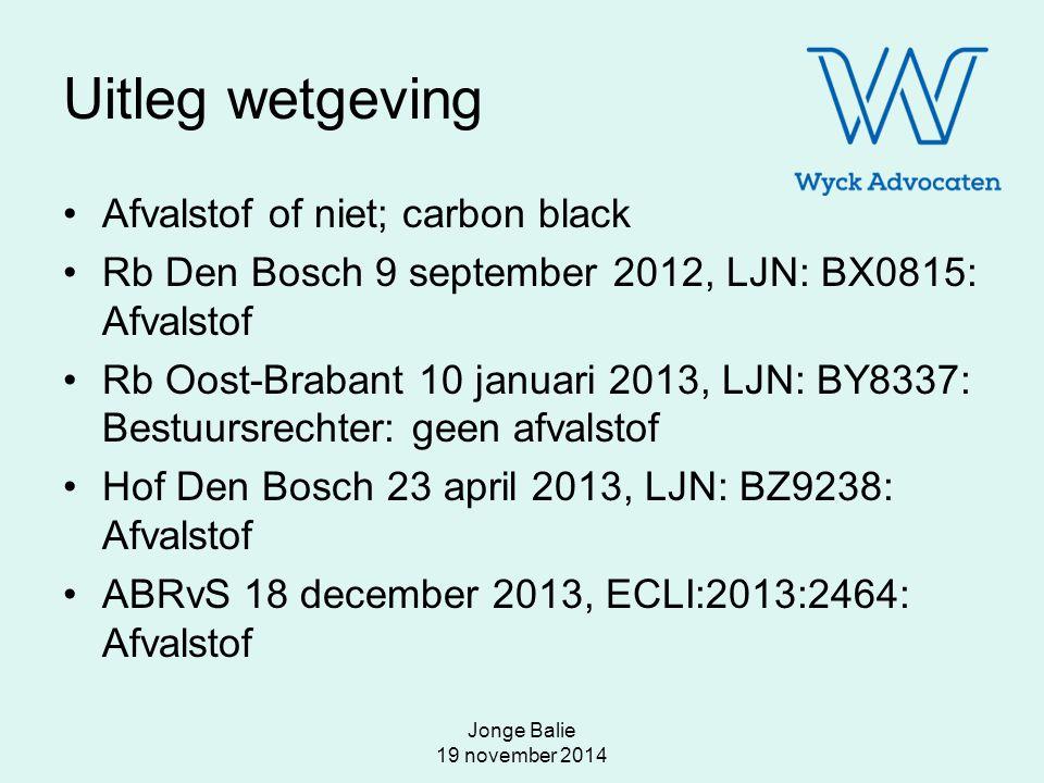 Jonge Balie 19 november 2014 Uitleg wetgeving Afvalstof of niet; carbon black Rb Den Bosch 9 september 2012, LJN: BX0815: Afvalstof Rb Oost-Brabant 10