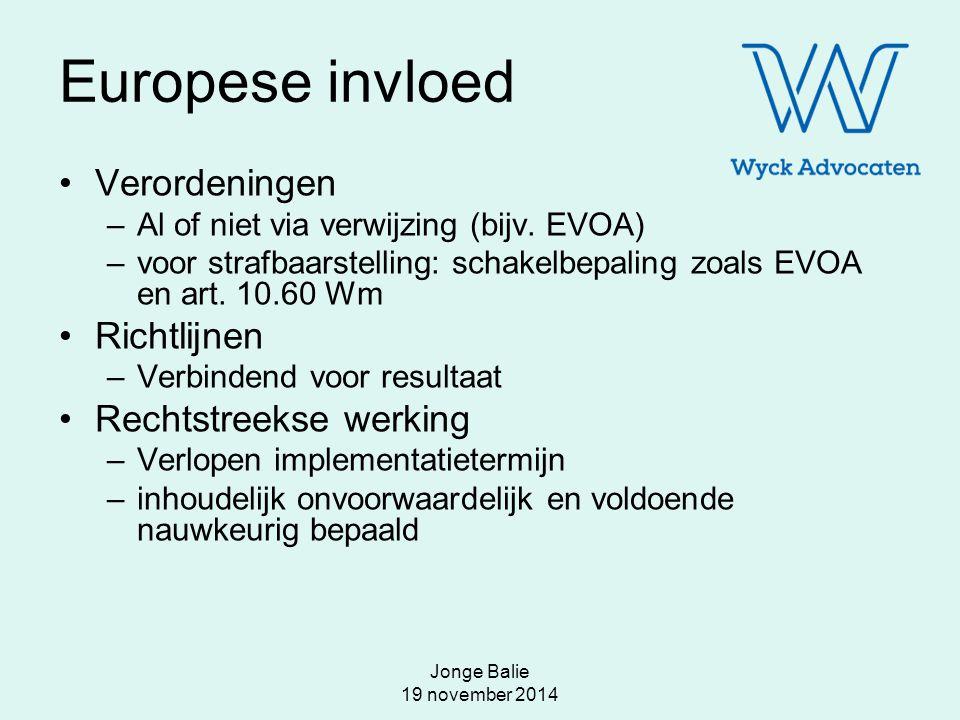 Jonge Balie 19 november 2014 Europese invloed Verordeningen –Al of niet via verwijzing (bijv. EVOA) –voor strafbaarstelling: schakelbepaling zoals EVO