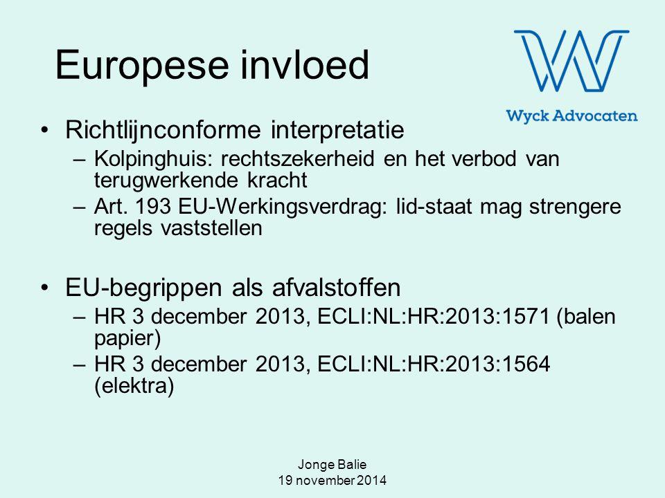 Jonge Balie 19 november 2014 Europese invloed Richtlijnconforme interpretatie –Kolpinghuis: rechtszekerheid en het verbod van terugwerkende kracht –Ar