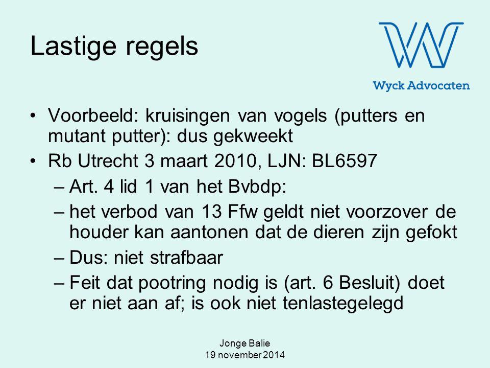 Jonge Balie 19 november 2014 Lastige regels Voorbeeld: kruisingen van vogels (putters en mutant putter): dus gekweekt Rb Utrecht 3 maart 2010, LJN: BL