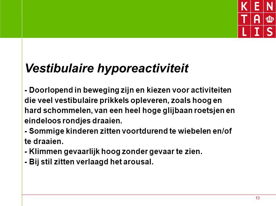 13 Vestibulaire hyporeactiviteit - Doorlopend in beweging zijn en kiezen voor activiteiten die veel vestibulaire prikkels opleveren, zoals hoog en har