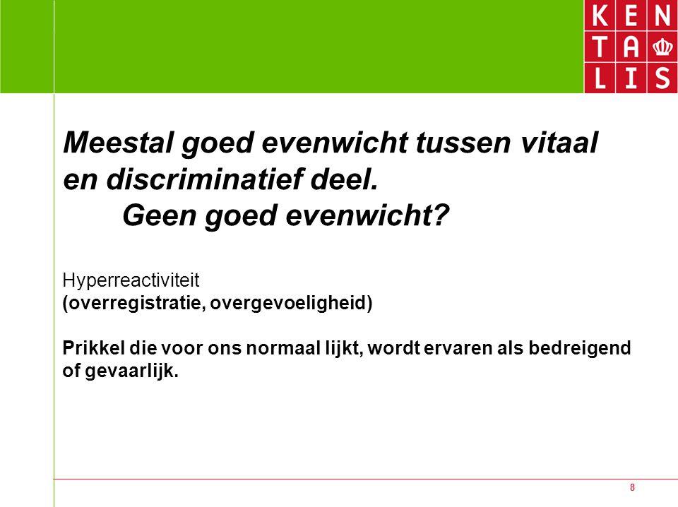 8 Meestal goed evenwicht tussen vitaal en discriminatief deel. Geen goed evenwicht? Hyperreactiviteit (overregistratie, overgevoeligheid) Prikkel die