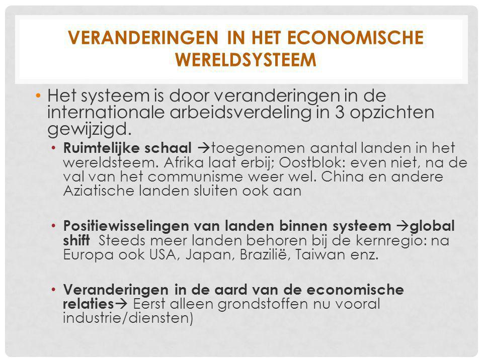 VERANDERINGEN IN HET ECONOMISCHE WERELDSYSTEEM Het systeem is door veranderingen in de internationale arbeidsverdeling in 3 opzichten gewijzigd.