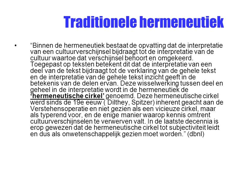 """Traditionele hermeneutiek """"Binnen de hermeneutiek bestaat de opvatting dat de interpretatie van een cultuurverschijnsel bijdraagt tot de interpretatie"""