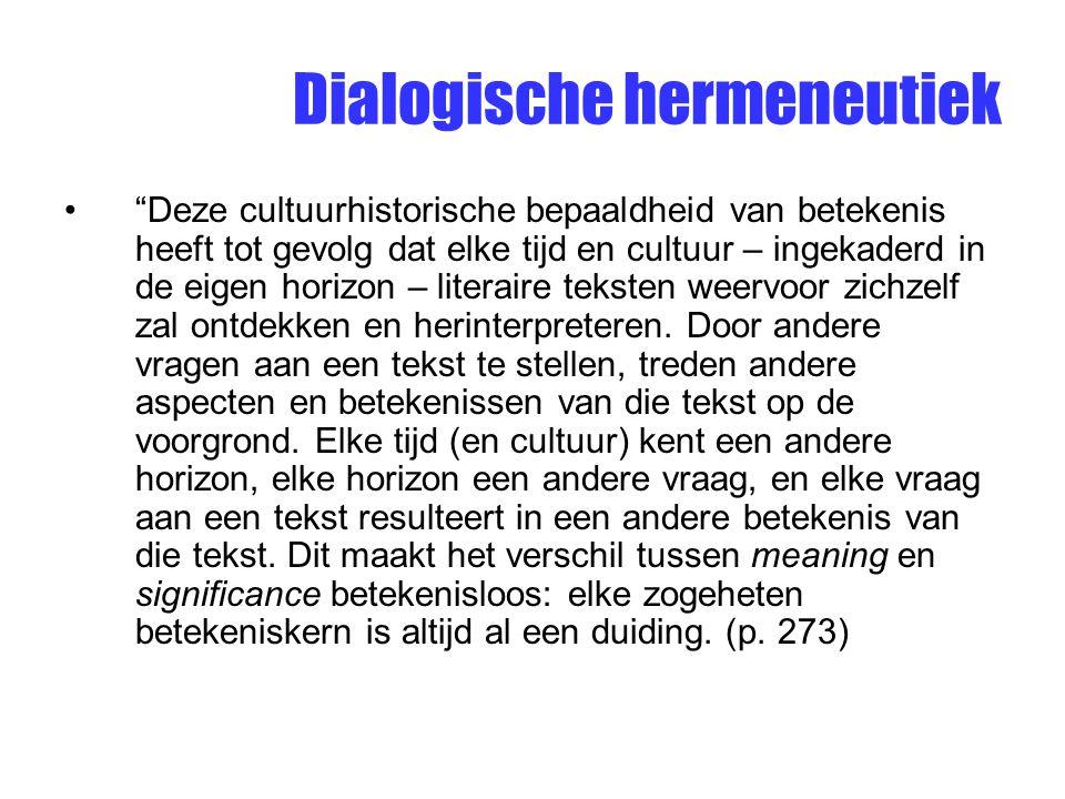 """Dialogische hermeneutiek """"Deze cultuurhistorische bepaaldheid van betekenis heeft tot gevolg dat elke tijd en cultuur – ingekaderd in de eigen horizon"""