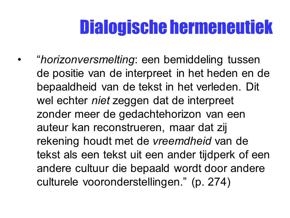 """Dialogische hermeneutiek """"horizonversmelting: een bemiddeling tussen de positie van de interpreet in het heden en de bepaaldheid van de tekst in het v"""