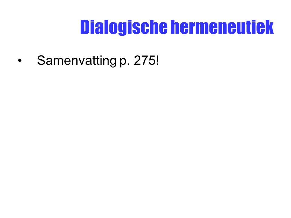 Dialogische hermeneutiek Samenvatting p. 275!