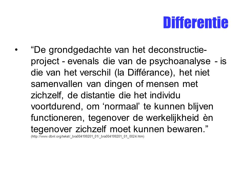 """Differentie """"De grondgedachte van het deconstructie- project - evenals die van de psychoanalyse - is die van het verschil (la Différance), het niet sa"""