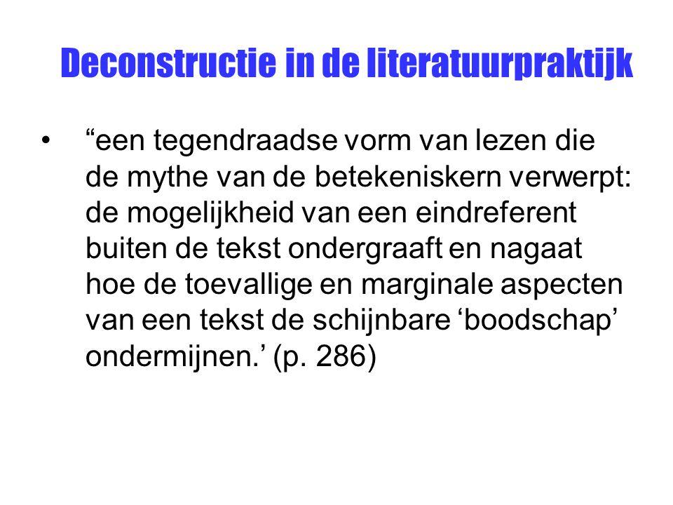 """Deconstructie in de literatuurpraktijk """"een tegendraadse vorm van lezen die de mythe van de betekeniskern verwerpt: de mogelijkheid van een eindrefere"""