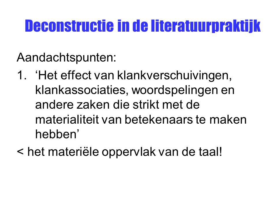 Deconstructie in de literatuurpraktijk Aandachtspunten: 1.'Het effect van klankverschuivingen, klankassociaties, woordspelingen en andere zaken die st