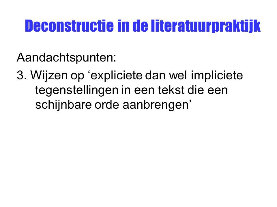 Deconstructie in de literatuurpraktijk Aandachtspunten: 3. Wijzen op 'expliciete dan wel impliciete tegenstellingen in een tekst die een schijnbare or