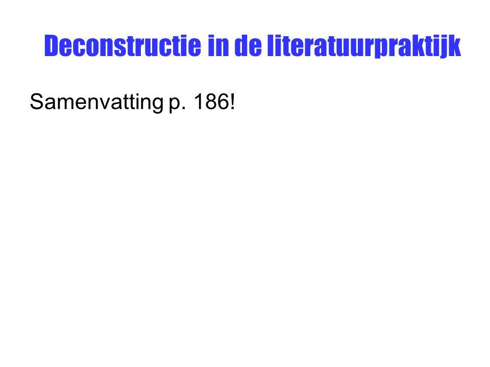 Deconstructie in de literatuurpraktijk Samenvatting p. 186!
