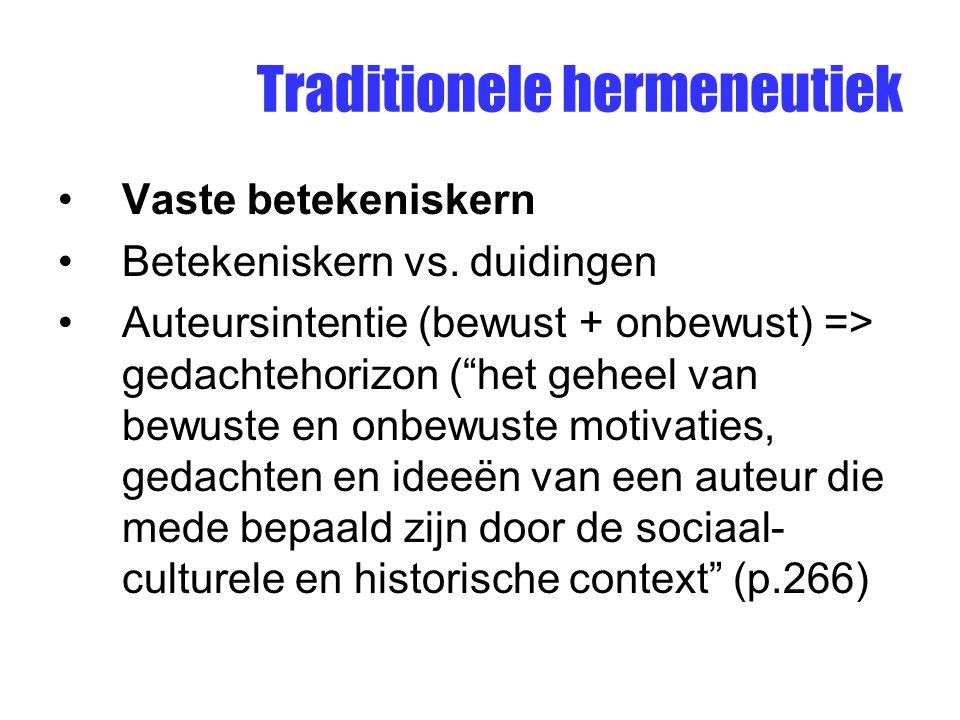 """Traditionele hermeneutiek Vaste betekeniskern Betekeniskern vs. duidingen Auteursintentie (bewust + onbewust) => gedachtehorizon (""""het geheel van bewu"""