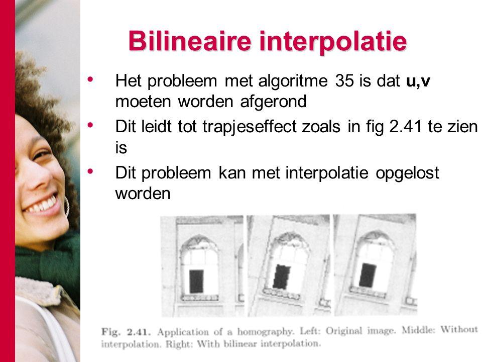 # Bilineaire interpolatie Het probleem met algoritme 35 is dat u,v moeten worden afgerond Dit leidt tot trapjeseffect zoals in fig 2.41 te zien is Dit