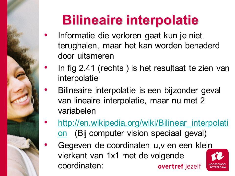 # Bilineaire interpolatie Informatie die verloren gaat kun je niet terughalen, maar het kan worden benaderd door uitsmeren In fig 2.41 (rechts ) is he
