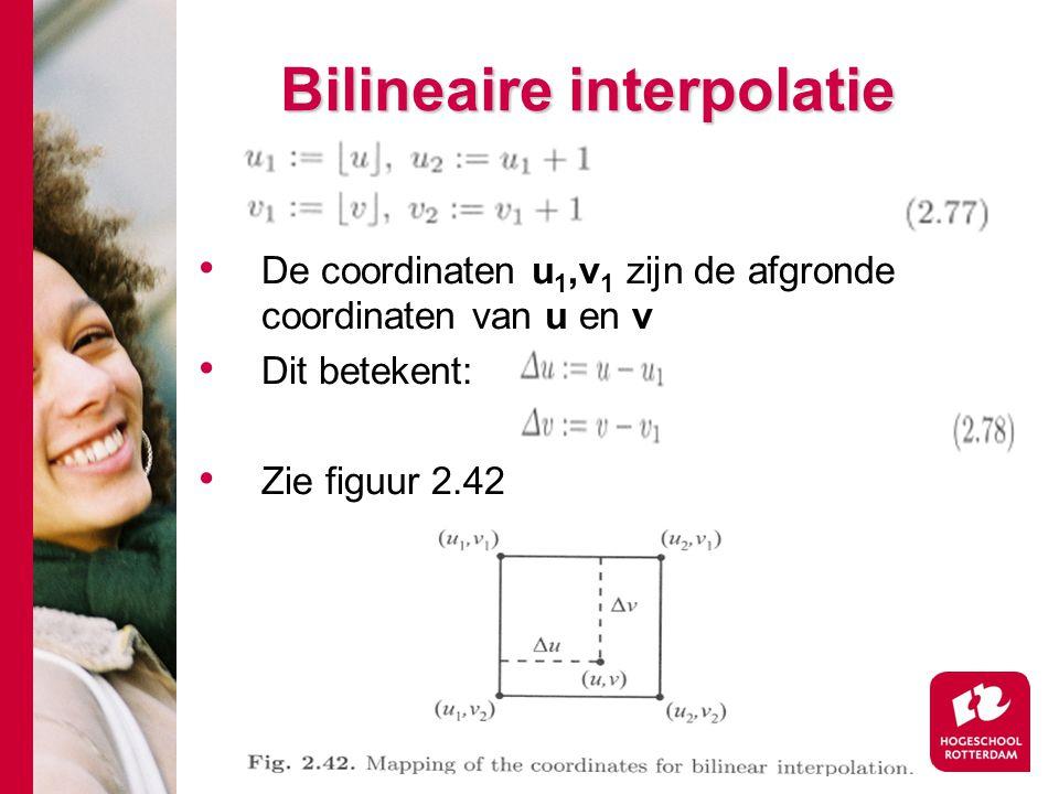 # Bilineaire interpolatie De coordinaten u 1,v 1 zijn de afgronde coordinaten van u en v Dit betekent: Zie figuur 2.42