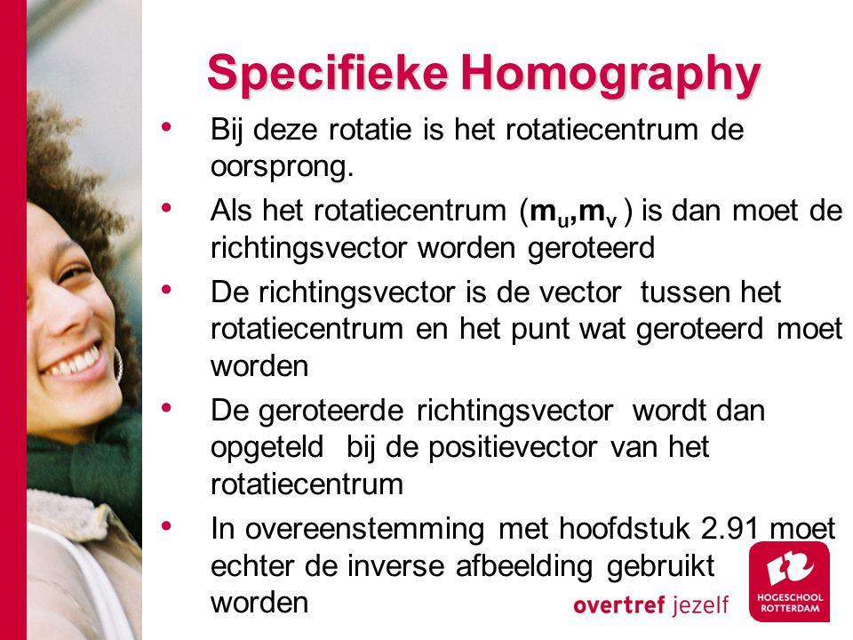 # Specifieke Homography Bij deze rotatie is het rotatiecentrum de oorsprong. Als het rotatiecentrum (m u,m v ) is dan moet de richtingsvector worden g