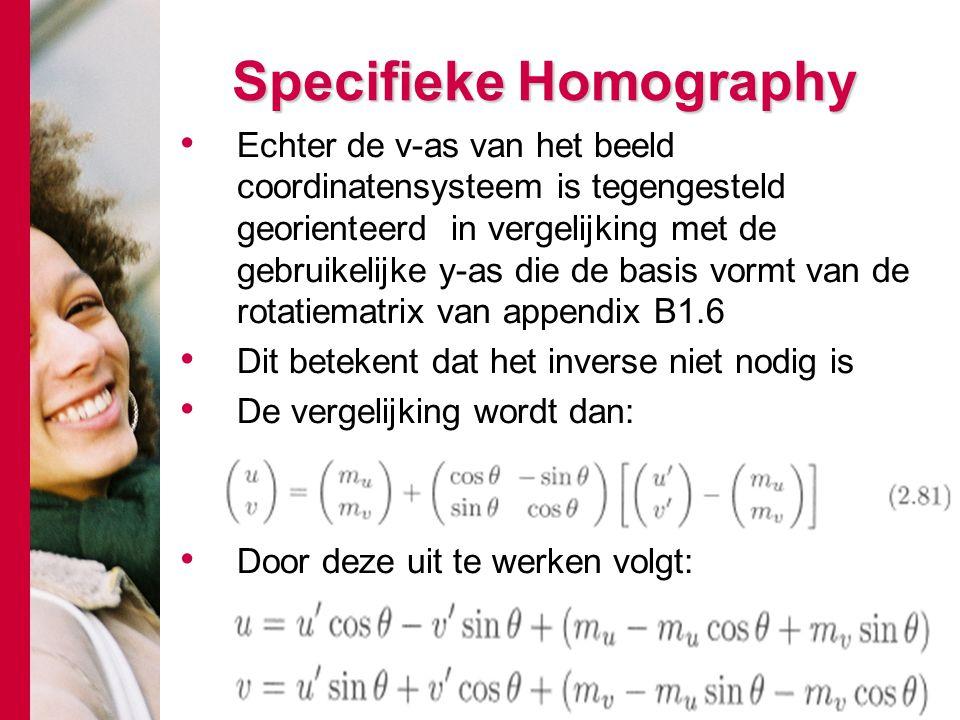 # Specifieke Homography Echter de v-as van het beeld coordinatensysteem is tegengesteld georienteerd in vergelijking met de gebruikelijke y-as die de