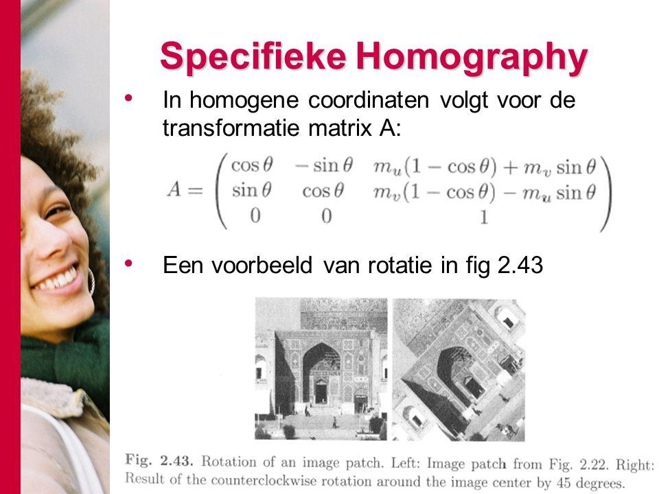 # Specifieke Homography In homogene coordinaten volgt voor de transformatie matrix A: Een voorbeeld van rotatie in fig 2.43