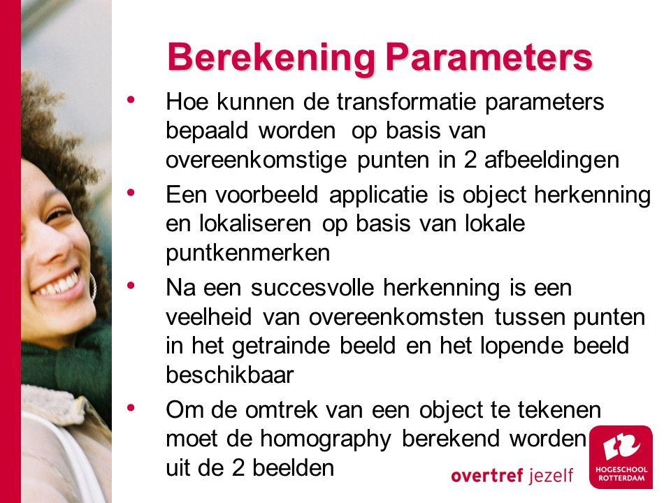 # Berekening Parameters Hoe kunnen de transformatie parameters bepaald worden op basis van overeenkomstige punten in 2 afbeeldingen Een voorbeeld appl