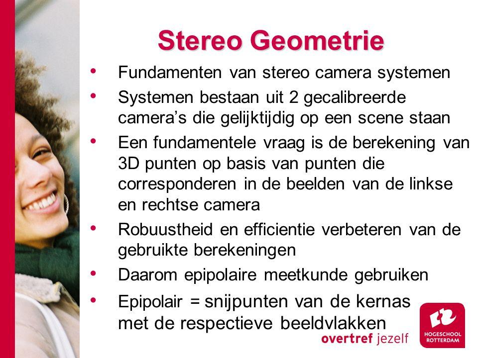# Stereo Geometrie Fundamenten van stereo camera systemen Systemen bestaan uit 2 gecalibreerde camera's die gelijktijdig op een scene staan Een fundam