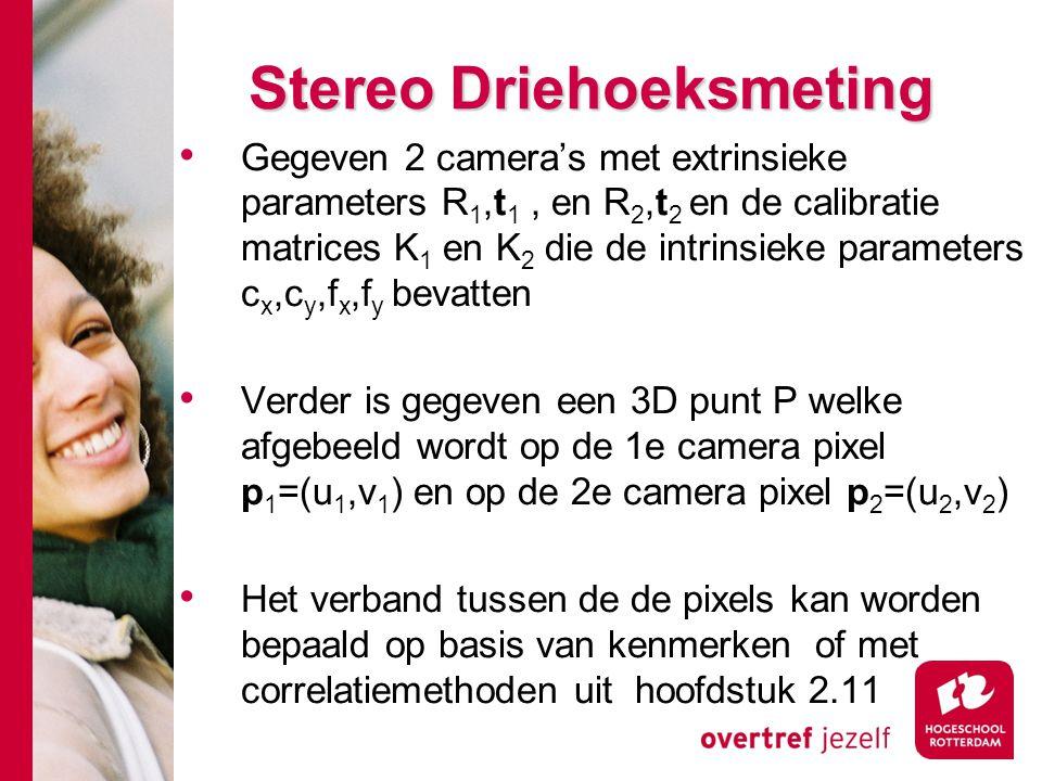 # Stereo Driehoeksmeting Gegeven 2 camera's met extrinsieke parameters R 1,t 1, en R 2,t 2 en de calibratie matrices K 1 en K 2 die de intrinsieke par