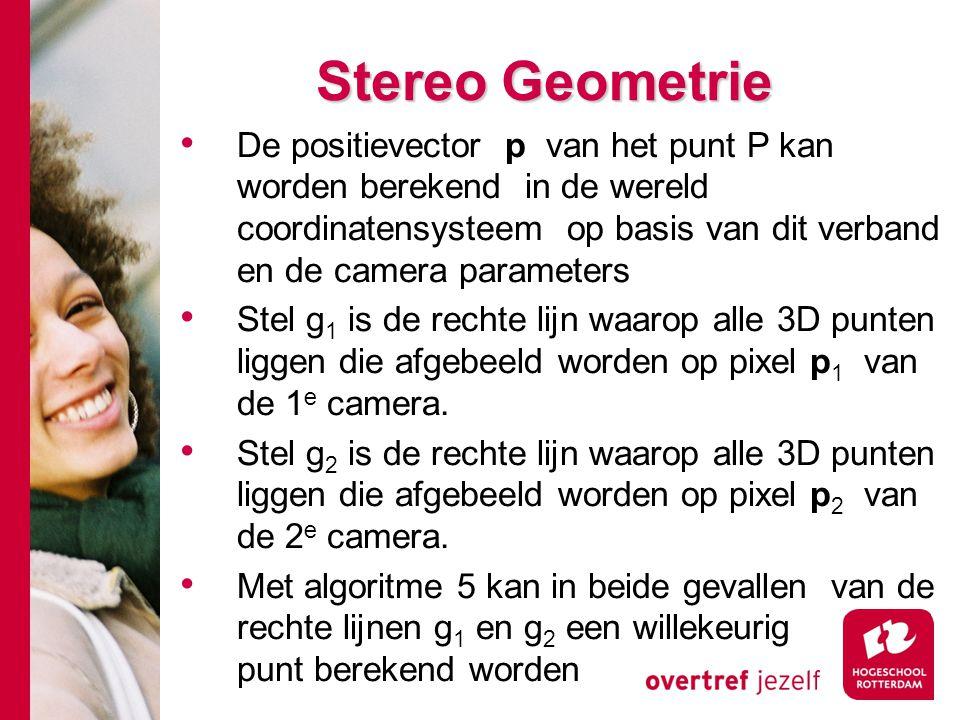 # Stereo Geometrie De positievector p van het punt P kan worden berekend in de wereld coordinatensysteem op basis van dit verband en de camera paramet