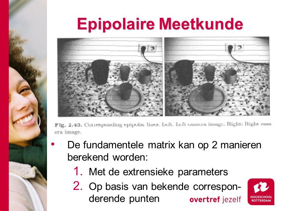 # Epipolaire Meetkunde De fundamentele matrix kan op 2 manieren berekend worden: 1. Met de extrensieke parameters 2. Op basis van bekende correspon- d