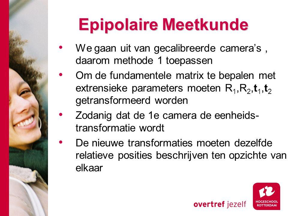 # Epipolaire Meetkunde We gaan uit van gecalibreerde camera's, daarom methode 1 toepassen Om de fundamentele matrix te bepalen met extrensieke paramet