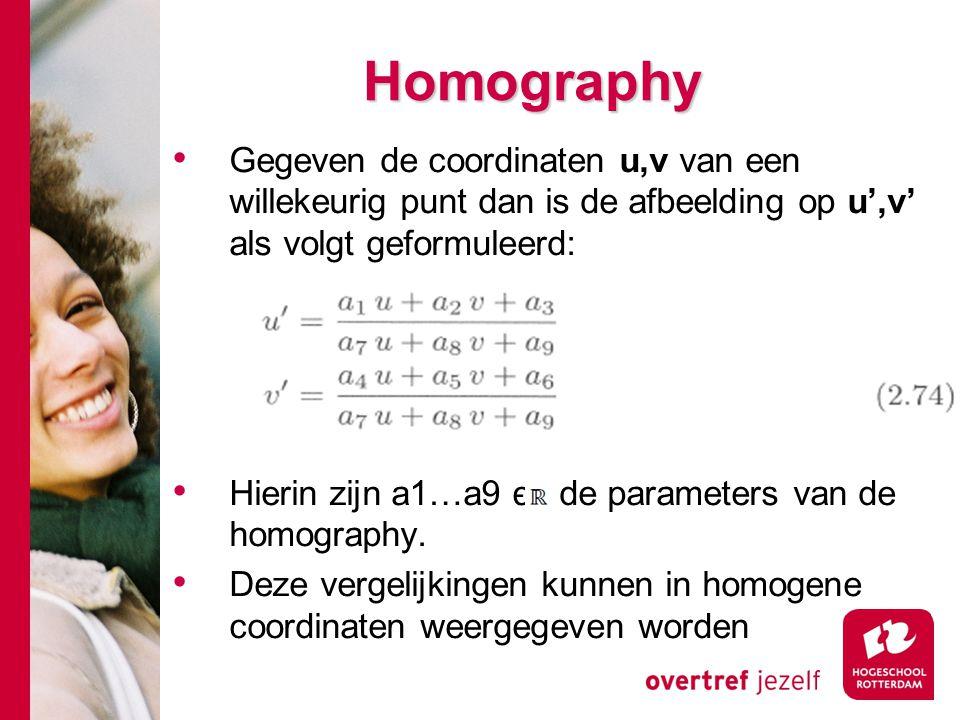 # Homography Gegeven de coordinaten u,v van een willekeurig punt dan is de afbeelding op u',v' als volgt geformuleerd: Hierin zijn a1…a9 є de paramete