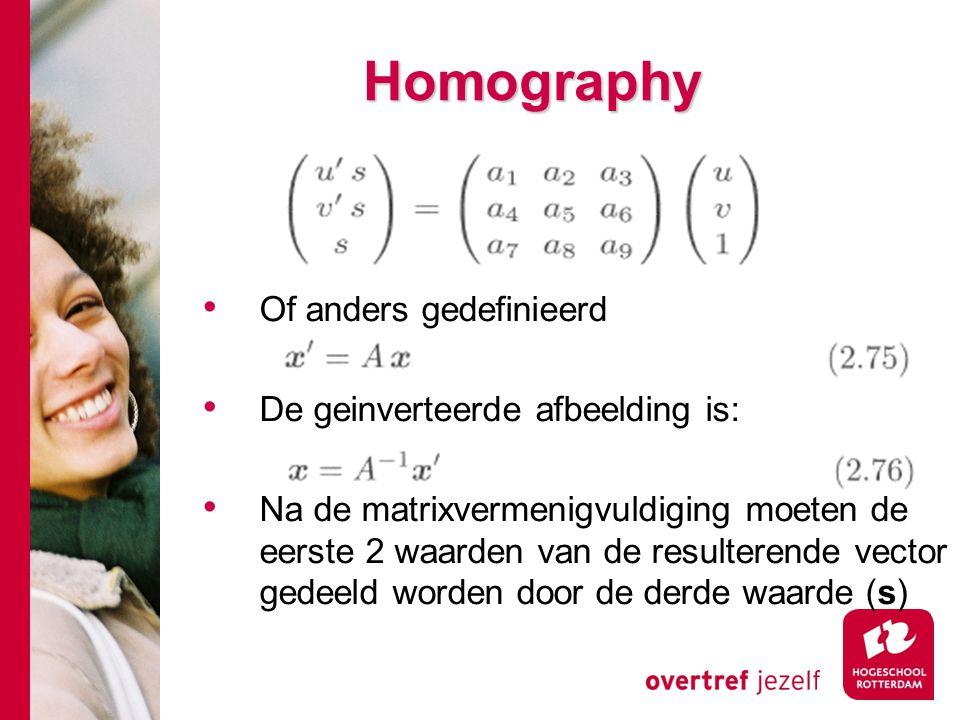 # Homography Of anders gedefinieerd De geinverteerde afbeelding is: Na de matrixvermenigvuldiging moeten de eerste 2 waarden van de resulterende vecto